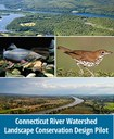 Update on the Connecticut River Watershed Pilot: Landscape Conservation Design in Action