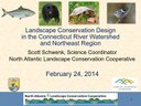 Presentation: Landscape Conservation Design in the Connecticut River Watershed and Northeast Region